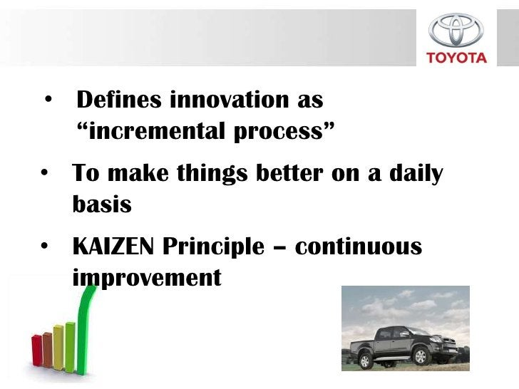 """• Defines innovation as  """"incremental process""""• To make things better on a daily  basis• KAIZEN Principle – continuous  im..."""