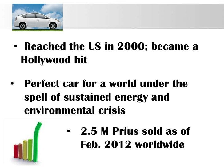 • Reached the US in 2000; became a Hollywood hit• Perfect car for a world under the  spell of sustained energy and  enviro...