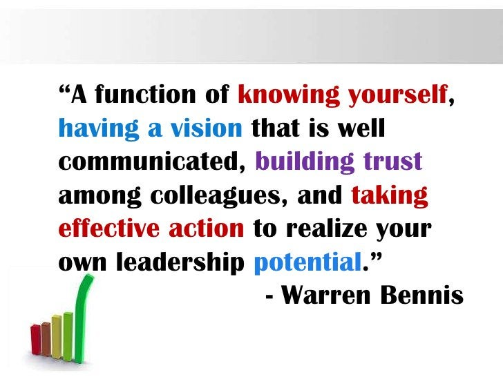 """""""A function of knowing yourself,having a vision that is wellcommunicated, building trustamong colleagues, and takingeffect..."""
