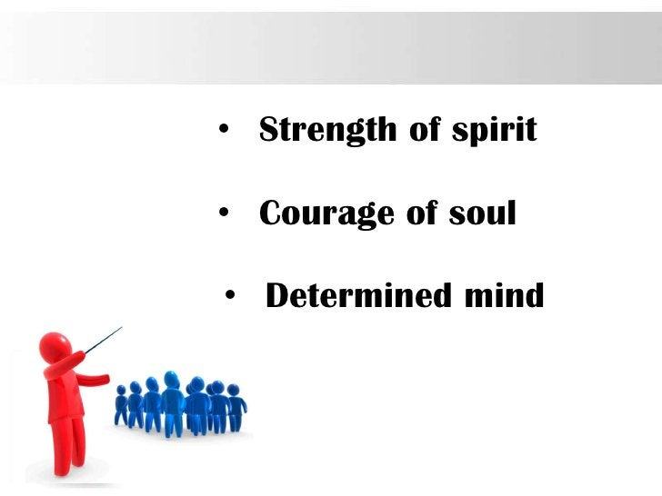 • Strength of spirit• Courage of soul• Determined mind                       Page 67