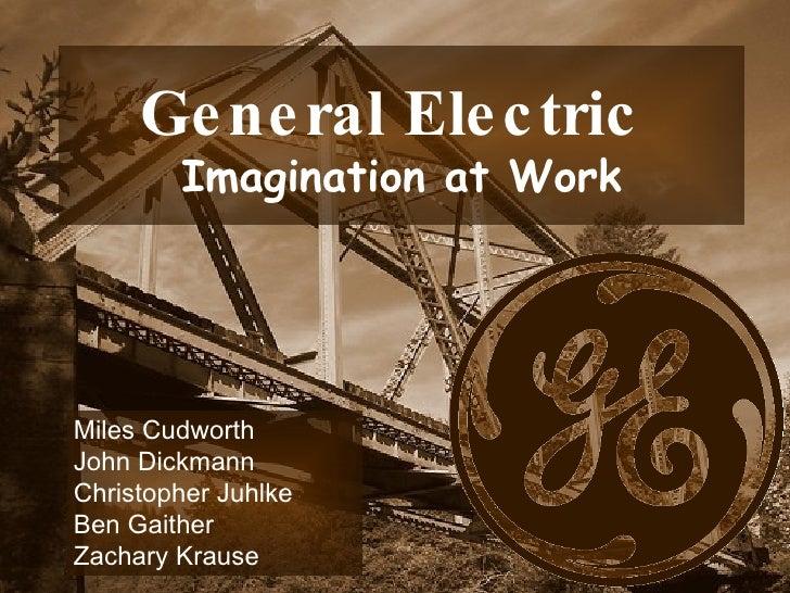 Miles Cudworth  John Dickmann  Christopher Juhlke Ben Gaither Zachary Krause General Electric   Imagination at Work