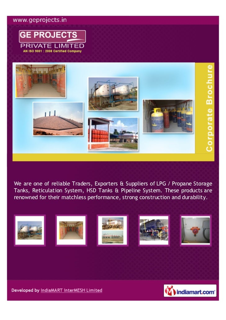 We are one of reliable Traders, Exporters & Suppliers of LPG / Propane StorageTanks, Reticulation System, HSD Tanks & Pipe...