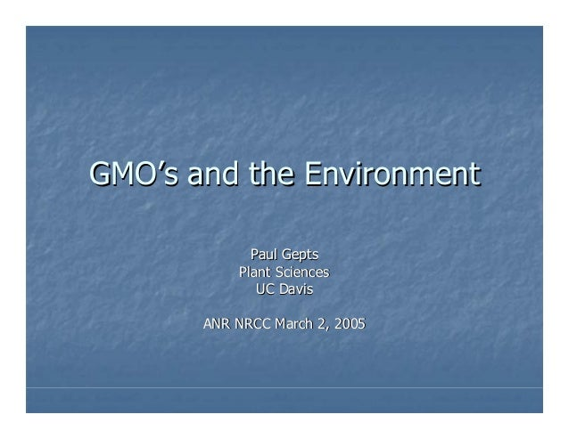 GMO'sGMO's and the Environmentand the Environment Paul GeptsPaul Gepts Plant SciencesPlant Sciences UC DavisUC Davis ANR N...