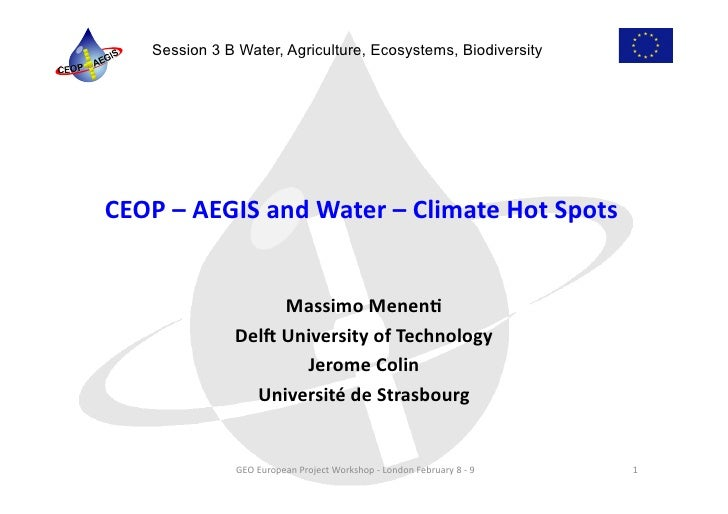 Session 3 B Water, Agriculture, Ecosystems, BiodiversityCEOP – AEGIS and Water – Climate Hot Spots        ...