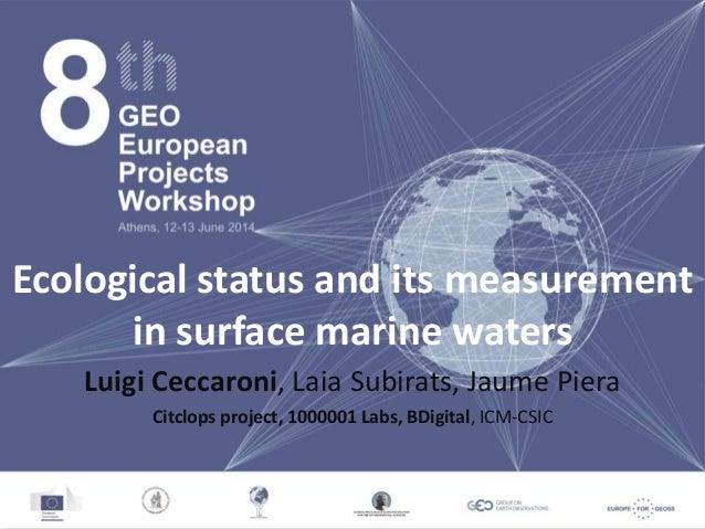Ecological status and its measurement in surface marine waters Luigi Ceccaroni, Laia Subirats, Jaume Piera Citclops projec...