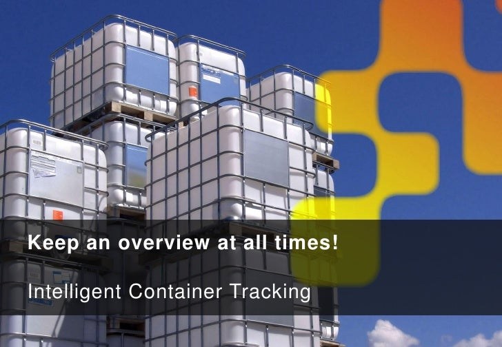 Keep an overview at all times!Intelligent Container Tracking