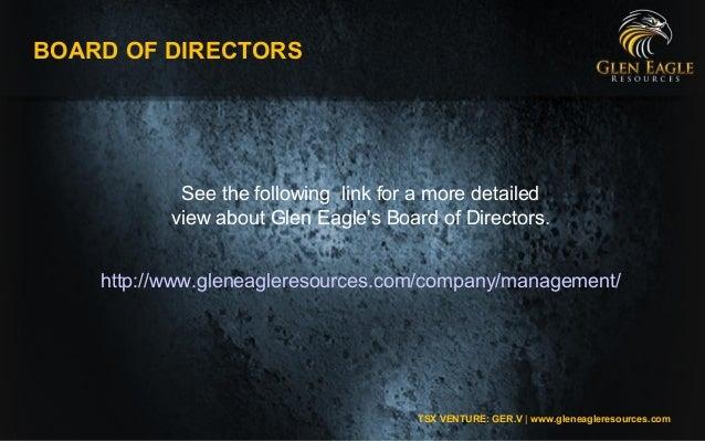 TSX VENTURE: GER.V | www.gleneagleresources.com BOARD OF DIRECTORS http://www.gleneagleresources.com/company/management/ S...