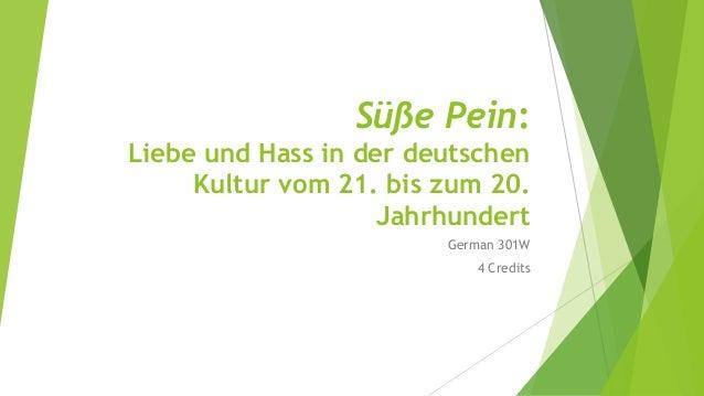 Süße Pein:  Liebe und Hass in der deutschen  Kultur vom 21. bis zum 20.  Jahrhundert  German 301W  4 Credits