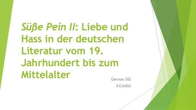 Süße Pein II: Liebe und Hass in der deutschen Literatur vom 19. Jahrhundert bis zum Mittelalter German 302 4 Credits