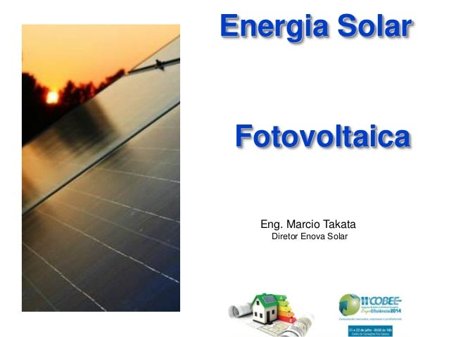 Engº. Marcio Takata Diretor Enova Solar Energia Solar Fotovoltaica Eng. Marcio Takata Diretor Enova Solar