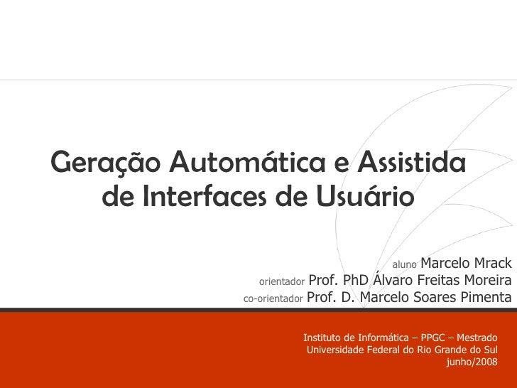 Geração Automática e Assistida de Interfaces de Usuário <Título> - <Subtítulo> slide   de xx aluno   Marcelo Mrack orienta...