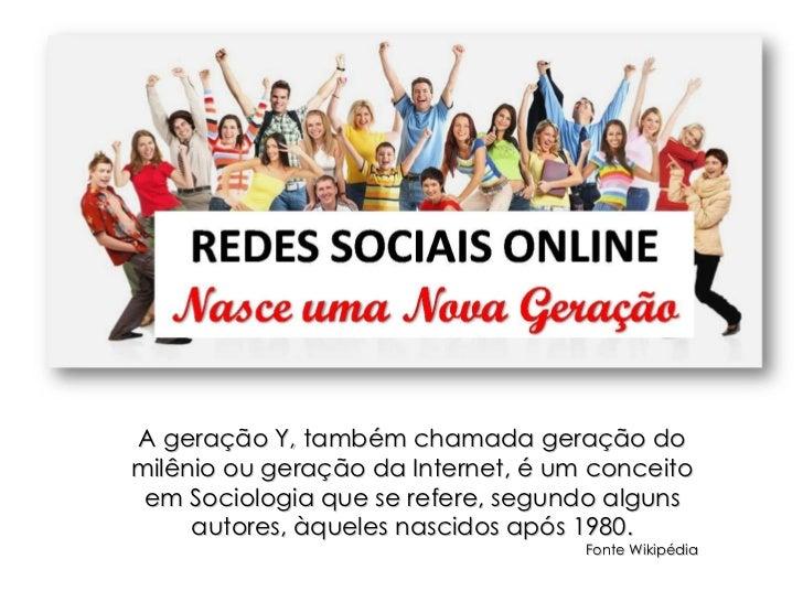 A geração Y, também chamada geração do milênio ou geração da Internet, é um conceito em Sociologia que se refere, segundo ...