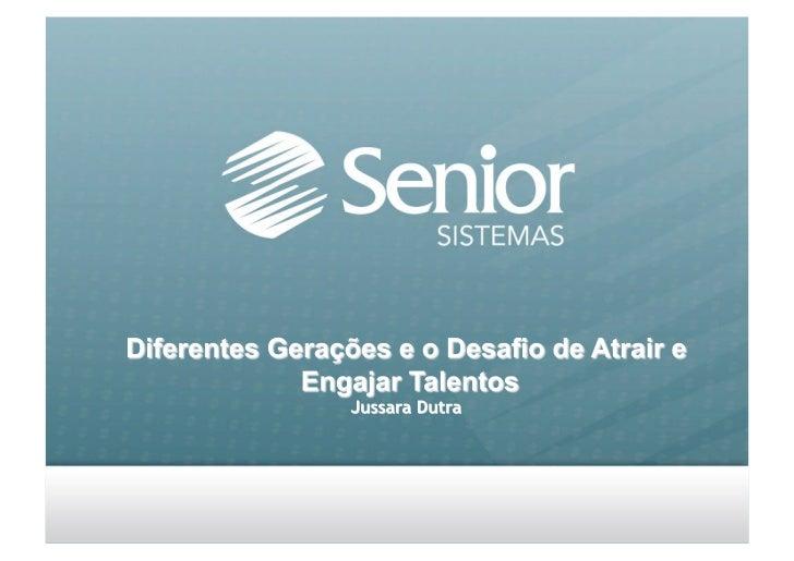 Jussara Dutra          Gerente Gestão de Talentos- Senior Sistemas  Mestre em Psicologia de Negócios pela University of We...