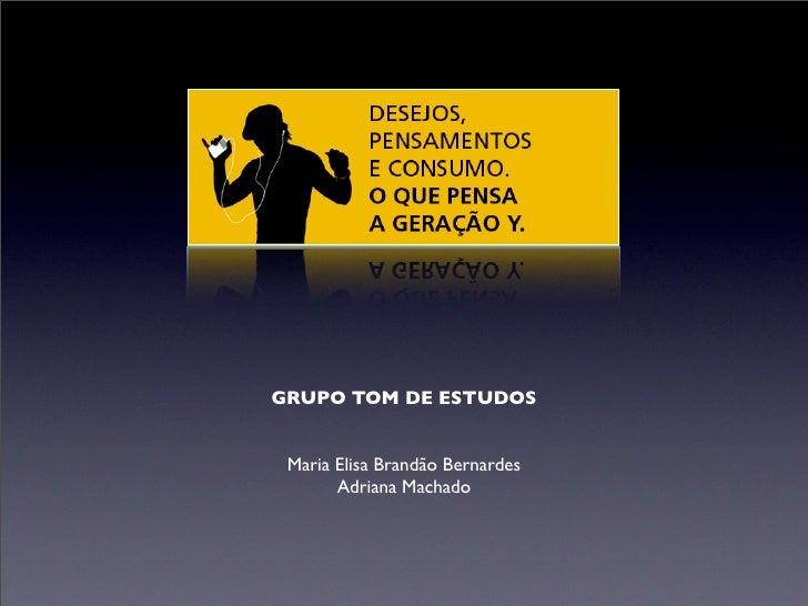 GRUPO TOM DE ESTUDOS    Maria Elisa Brandão Bernardes        Adriana Machado