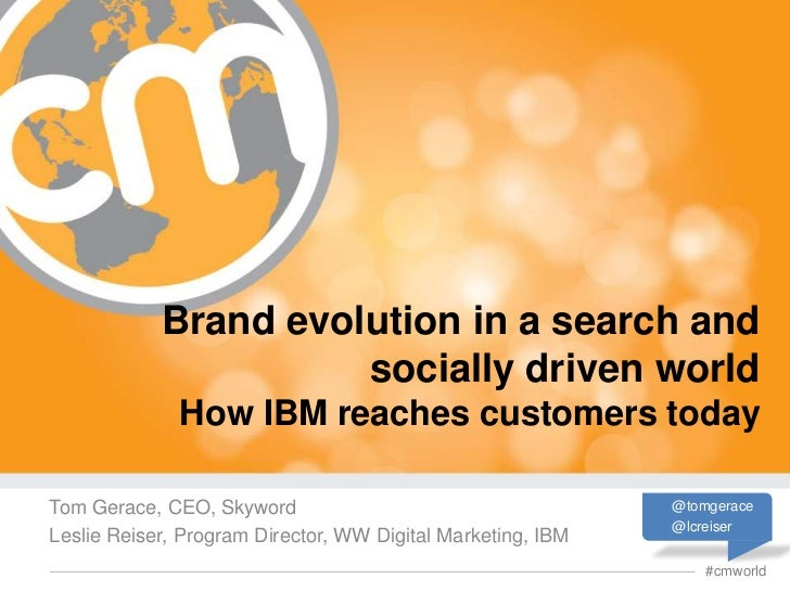 Brand evolution in a search and                      socially driven world              How IBM reaches customers todayTom...