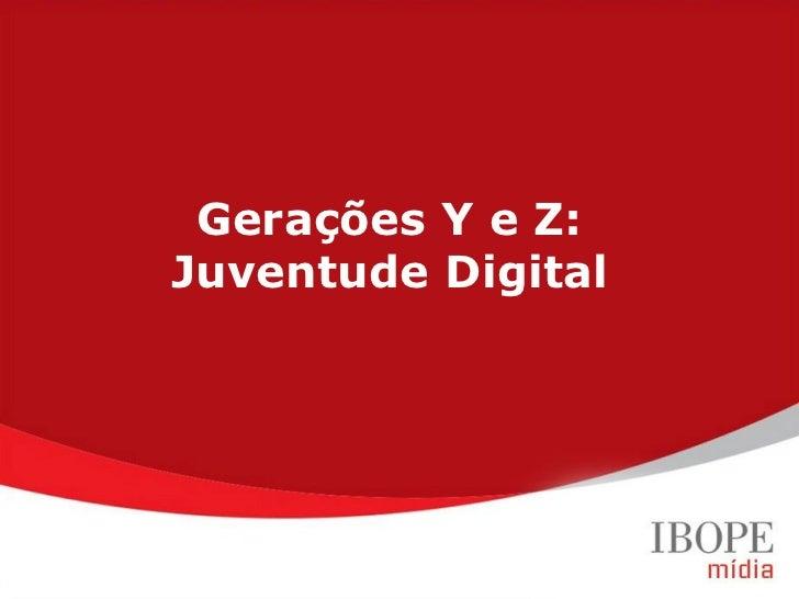 Gerações Y e Z:                    Juventude DigitalGeração Y (20 a 29 anos) Geração Z (12 a 19 anos)Target Group Index Br...