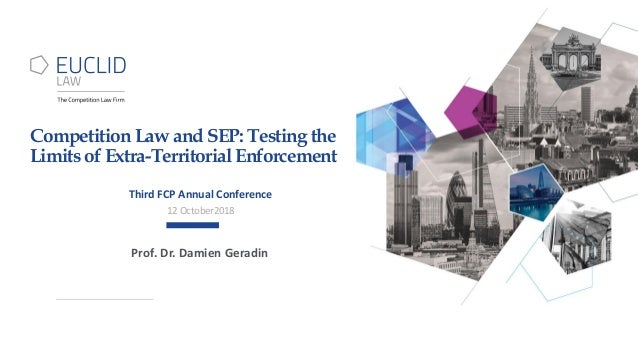 Competition Law and SEP: Testing the Limits of Extra-Territorial Enforcement Third FCP Annual Conference 12 October2018 Pr...