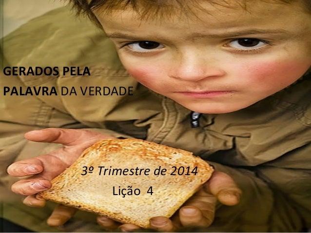GERADOS PELA PALAVRA DA VERDADE 3º Trimestre de 2014 Lição 4
