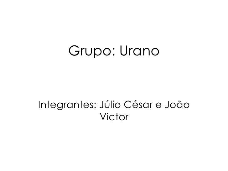 Grupo: Urano Integrantes: Júlio César e João Victor