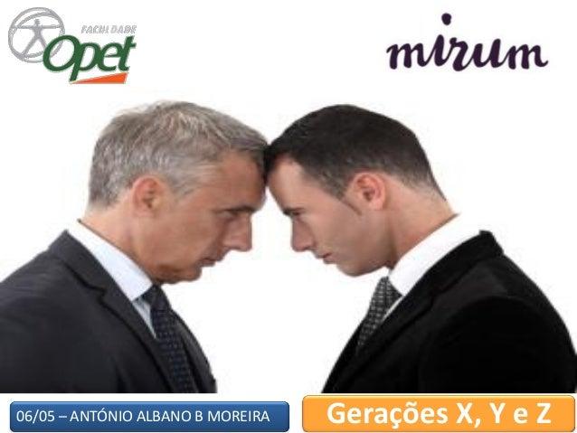 06/05 – ANTÓNIO ALBANO B MOREIRA Gerações X, Y e Z