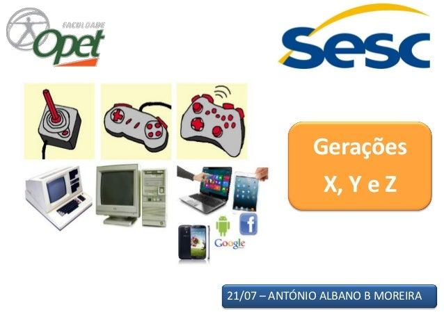 21/07 – ANTÓNIO ALBANO B MOREIRA Gerações X, Y e Z