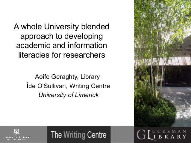 A whole University blended approach to developing academic and information literacies for researchers Aoife Geraghty, Libr...