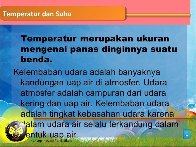 Temperatur dan SuhuTemperatur dan Suhu 1 Temperatur merupakan ukuran mengenai panas dinginnya suatu benda. Kelembaban udar...