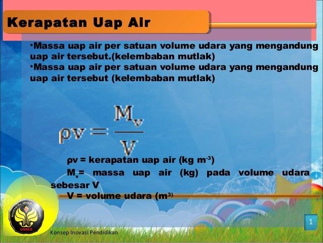 Kerapatan Uap AirKerapatan Uap Air 1 Konsep Inovasi Pendidikan •Massa uap air per satuan volume udara yang mengandung uap ...