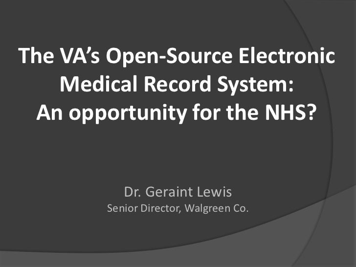 The VA's Open-Source Electronic    Medical Record System: An opportunity for the NHS?           Dr. Geraint Lewis        S...