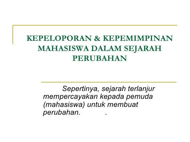 KEPELOPORAN & KEPEMIMPINAN MAHASISWA DALAM SEJARAH PERUBAHAN Sepertinya, sejarah terlanjur mempercayakan kepada pemuda (ma...