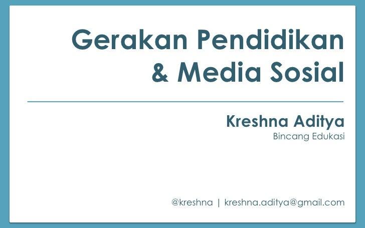 Gerakan Pendidikan     & Media Sosial                Kreshna Aditya                          Bincang Edukasi      @kreshna...
