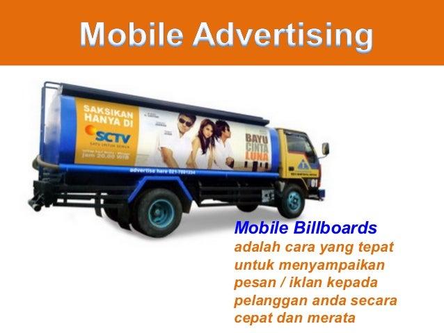 Mobile Billboardsadalah cara yang tepatuntuk menyampaikanpesan / iklan kepadapelanggan anda secaracepat dan merata