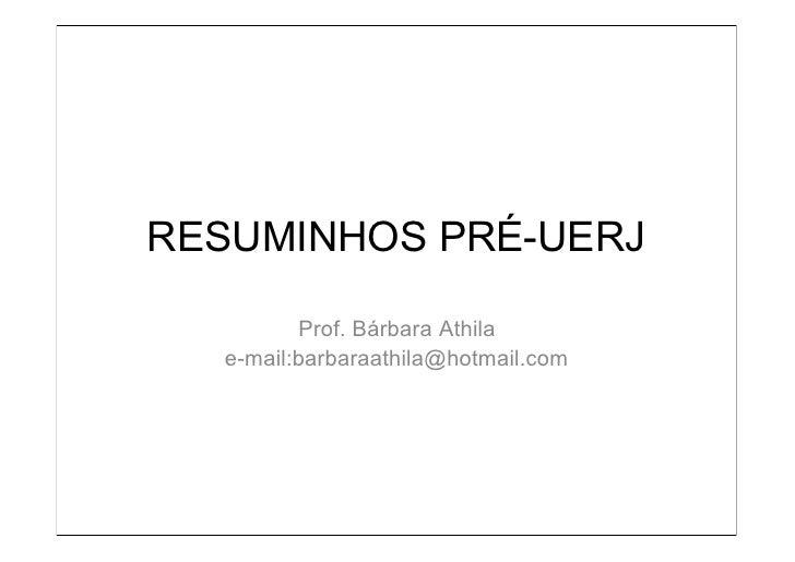 RESUMINHOS PRÉ-UERJ         Prof. Bárbara Athila  e-mail:barbaraathila@hotmail.com