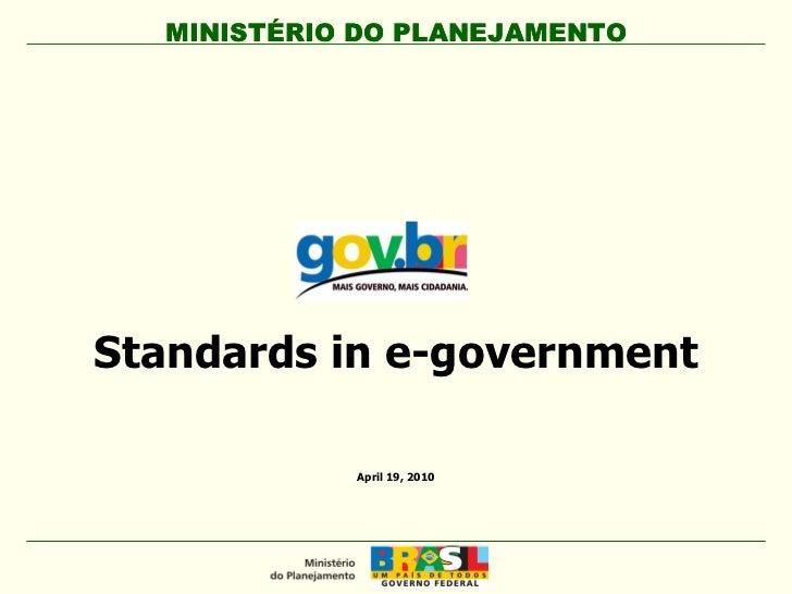 MINISTÉRIO DO PLANEJAMENTO April 19, 2010 Standards in e-government