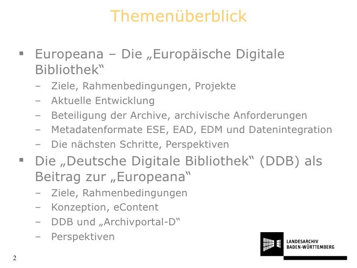 "Themenüberblick <ul><li>Europeana – Die ""Europäische Digitale Bibliothek"" </li></ul><ul><ul><li>Ziele, Rahmenbedingungen, ..."