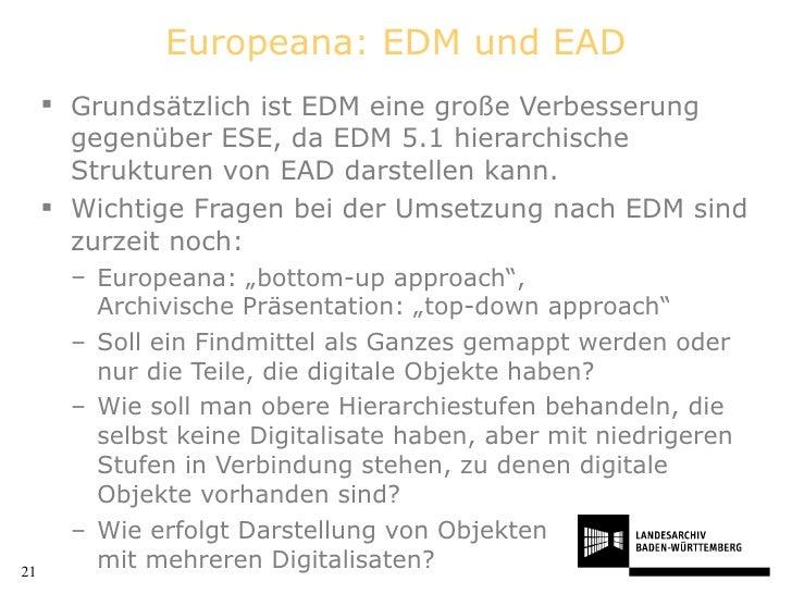 Europeana: EDM und EAD <ul><li>Grundsätzlich ist EDM eine große Verbesserung gegenüber ESE, da EDM 5.1 hierarchische Struk...