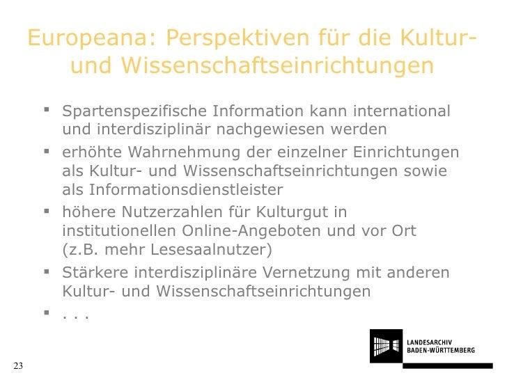 Europeana: Perspektiven für die Kultur- und Wissenschaftseinrichtungen <ul><li>Spartenspezifische Information kann interna...