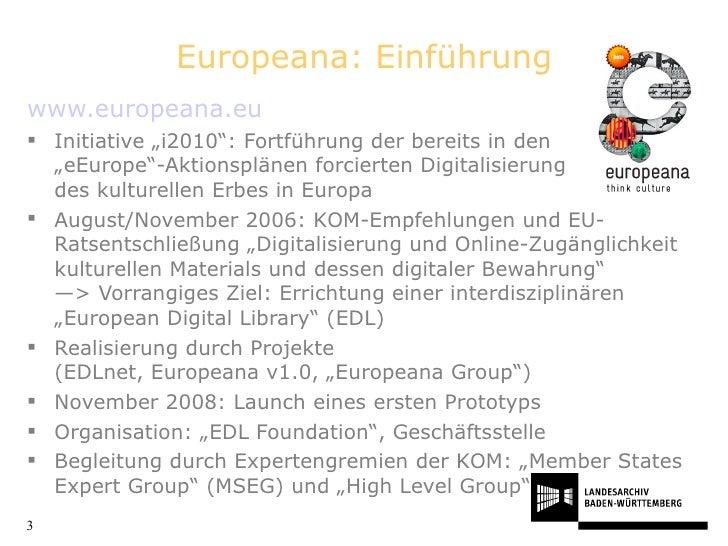 "Europeana: Einführung <ul><li>www.europeana.eu </li></ul><ul><li>Initiative ""i2010"": Fortführung der bereits in den ""eEuro..."