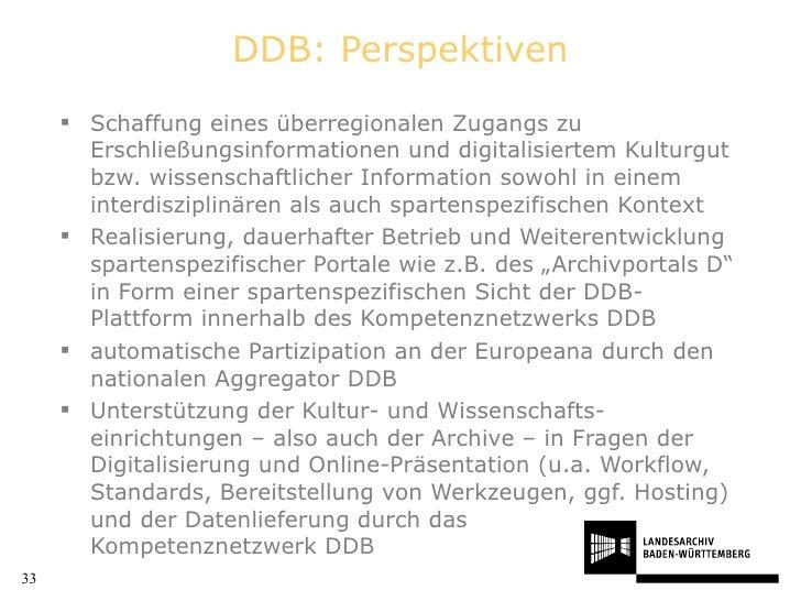 DDB: Perspektiven <ul><li>Schaffung eines überregionalen Zugangs zu Erschließungsinformationen und digitalisiertem Kulturg...