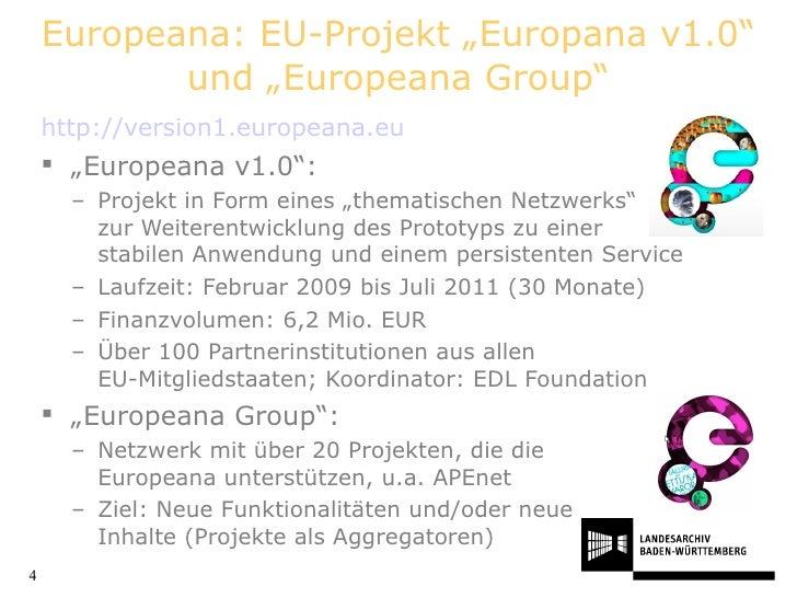 "Europeana: EU-Projekt ""Europana v1.0"" und ""Europeana Group"" <ul><li>http://version1.europeana.eu </li></ul><ul><li>"" Europ..."