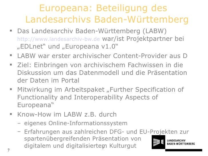 Europeana: Beteiligung des Landesarchivs Baden-Württemberg <ul><li>Das Landesarchiv Baden-Württemberg (LABW)  http://www.l...