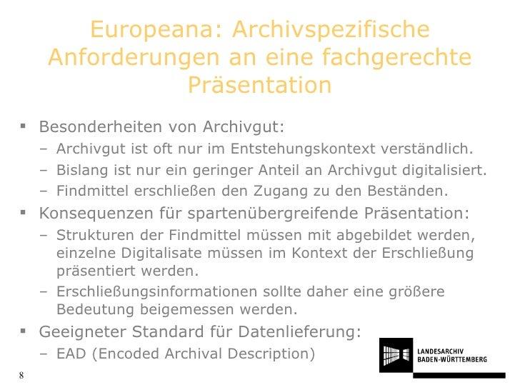 Europeana: Archivspezifische Anforderungen an eine fachgerechte Präsentation <ul><li>Besonderheiten von Archivgut: </li></...