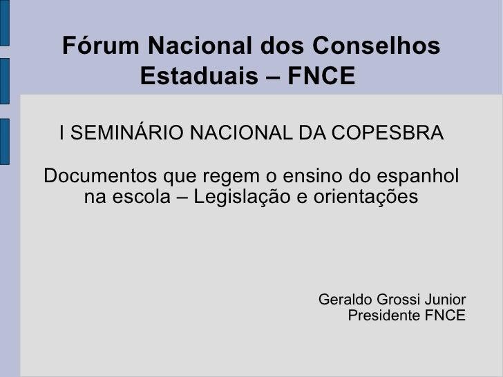Fórum Nacional dos Conselhos Estaduais – FNCE  I SEMINÁRIO NACIONAL DA COPESBRA Documentos que regem o ensino do espanhol ...
