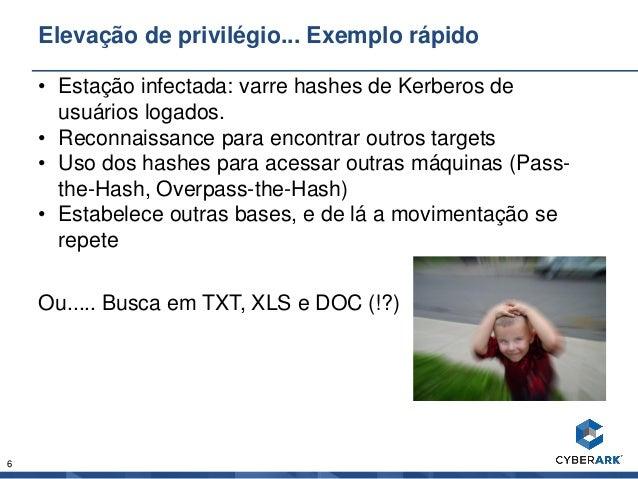 6 Elevação de privilégio... Exemplo rápido • Estação infectada: varre hashes de Kerberos de usuários logados. • Reconnaiss...