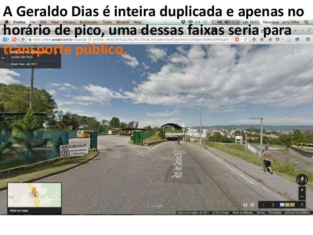 A Geraldo Dias é inteira duplicada e apenas no horário de pico, uma dessas faixas seria para transporte público.