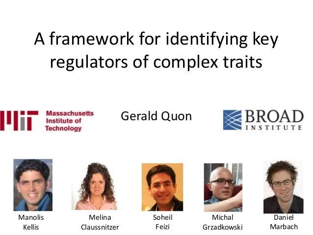 A framework for identifying key regulators of complex traits Gerald Quon Manolis Kellis Melina Claussnitzer Soheil Feizi M...