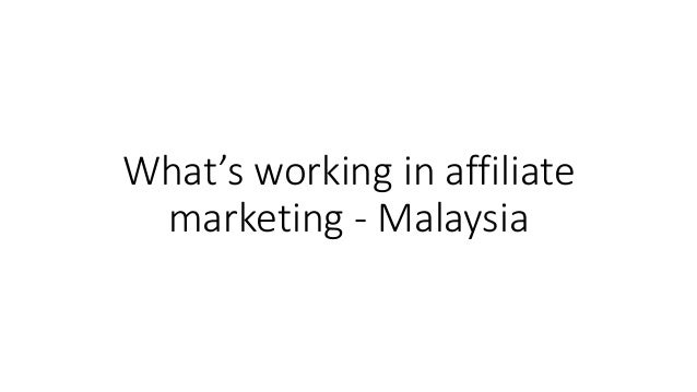 What's working in affiliate marketing - Malaysia