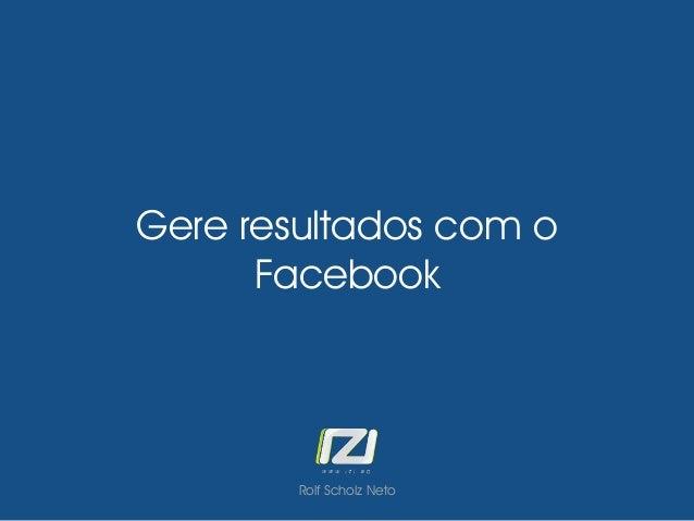 Gere resultados com o Facebook Rolf Scholz Neto