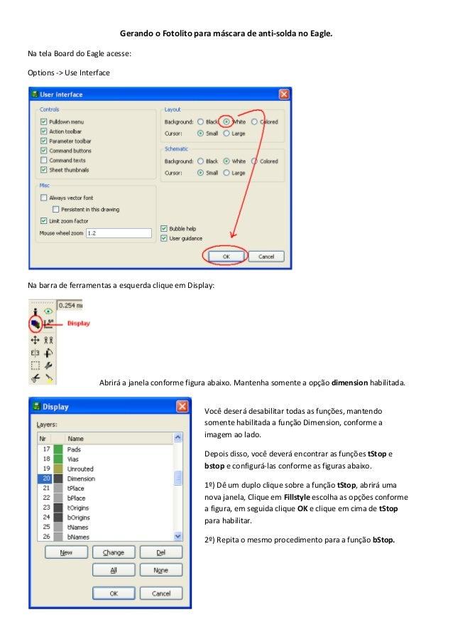Gerando o Fotolito para máscara de anti-solda no Eagle.  Na tela Board do Eagle acesse:  Options -> Use Interface  Na barr...