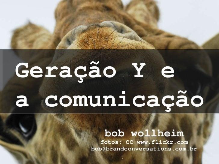 bob wollheim fotos: CC www.flickr.com [email_address] Geração Y e  a comunicação